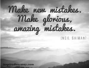 make-new-mistakes-make-glorious-amazing-mistakes-mistake-quote
